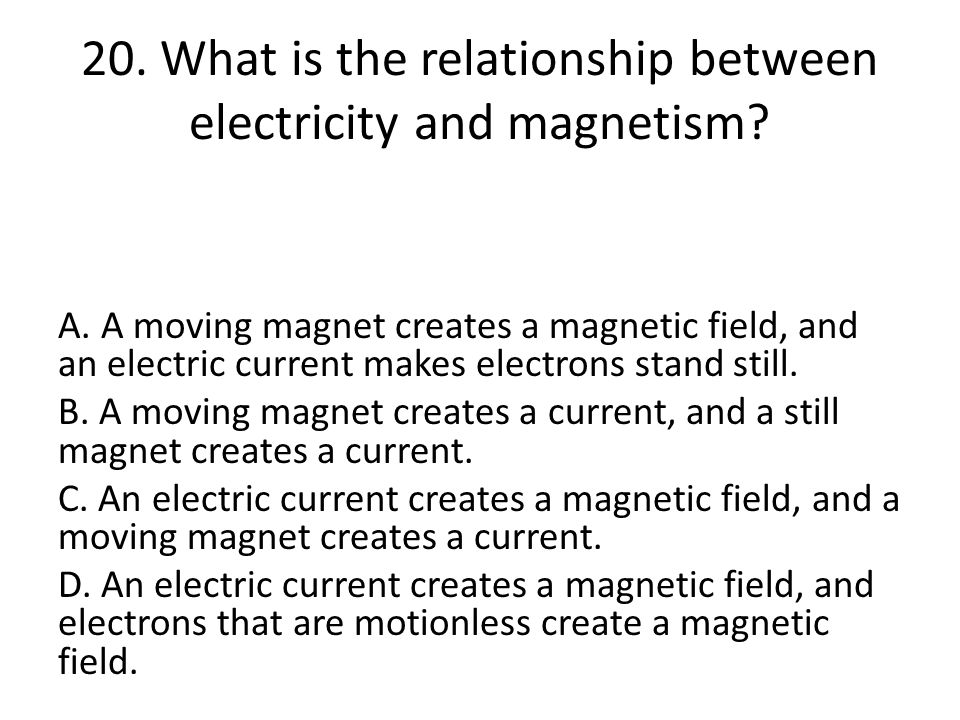 20. What is the relationship between electricity and magnetism