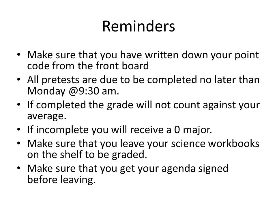 Reminders Make sure that you have written down your point code from the front board.