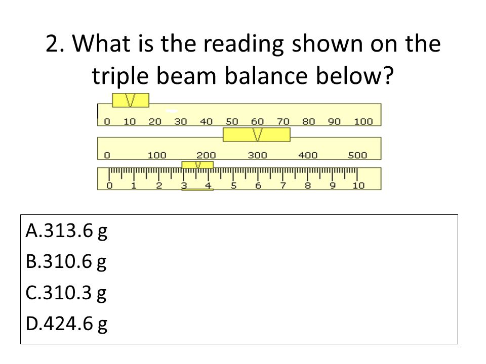 2. What is the reading shown on the triple beam balance below