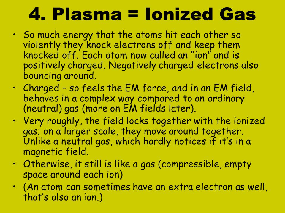 4. Plasma = Ionized Gas