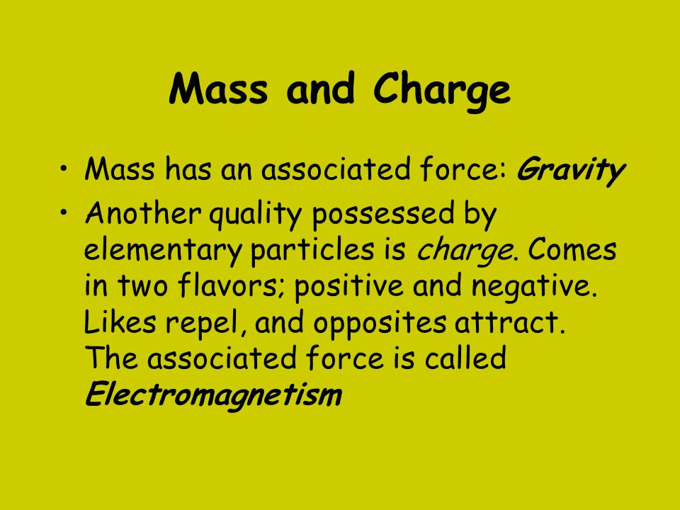 Mass and Charge Mass has an associated force: Gravity