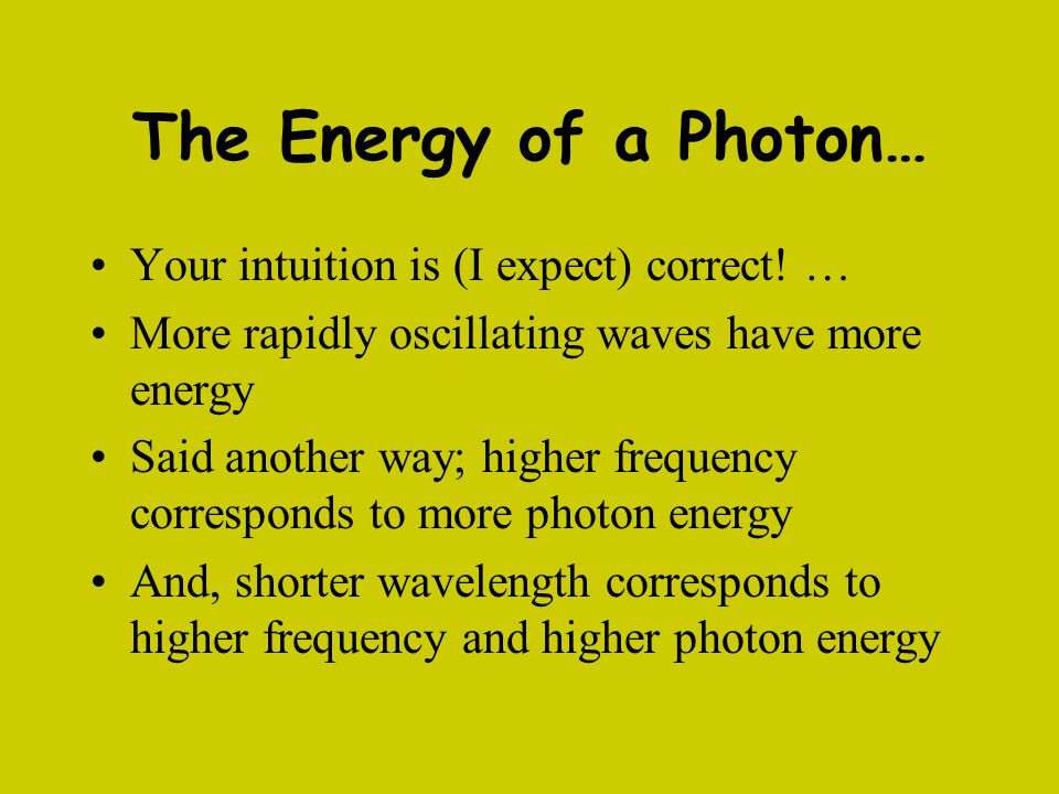 The Energy of a Photon… Your intuition is (I expect) correct! …