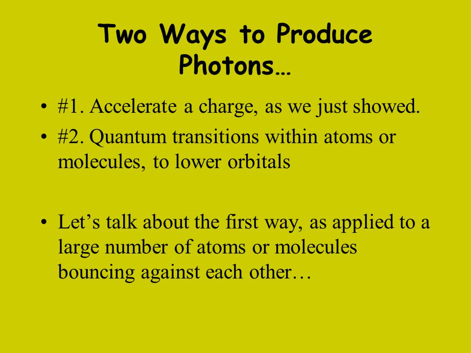 Two Ways to Produce Photons…