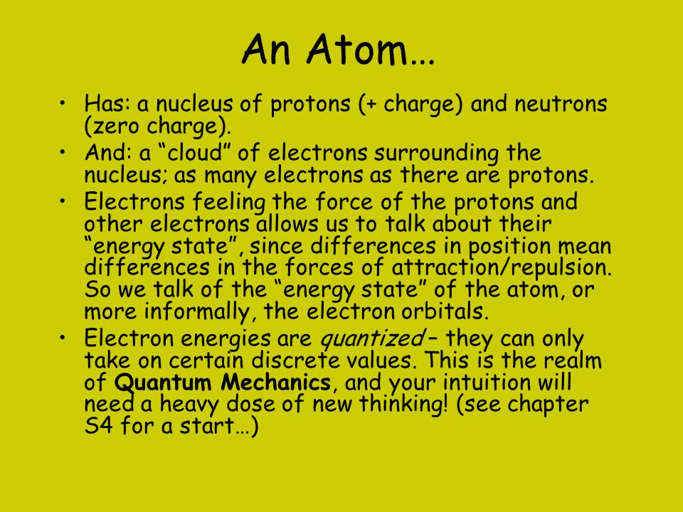 An Atom… Has: a nucleus of protons (+ charge) and neutrons (zero charge).