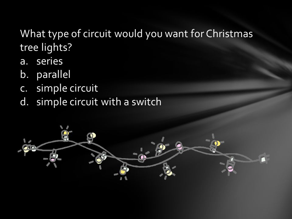 What type of circuit would you want for Christmas tree lights