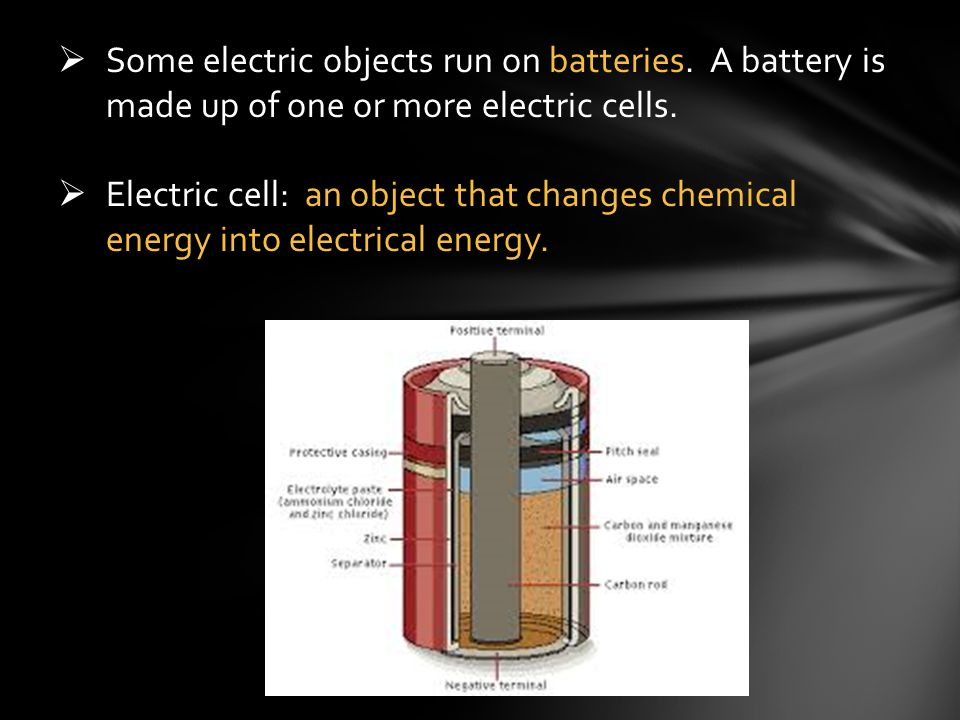 Some electric objects run on batteries