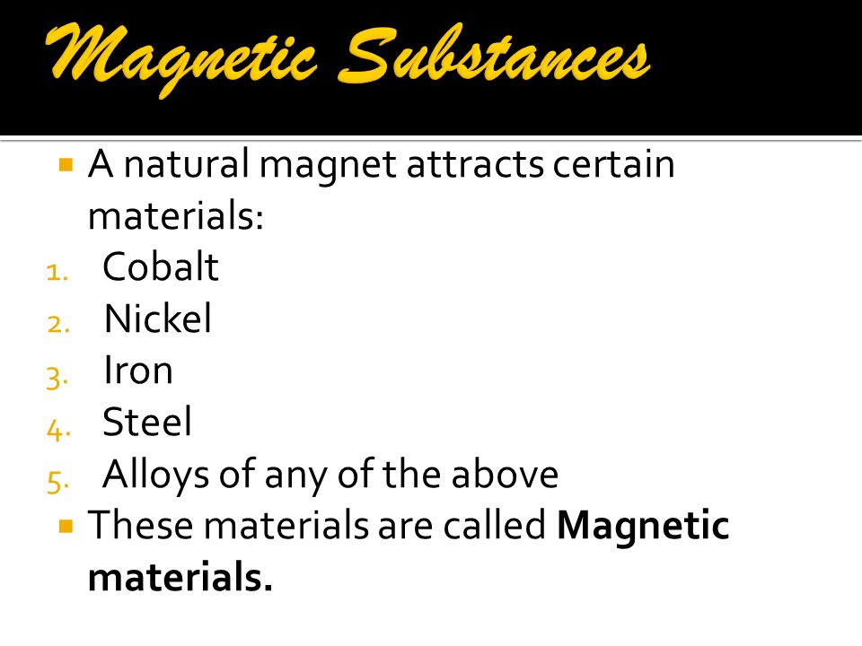 Magnetic Substances A natural magnet attracts certain materials:
