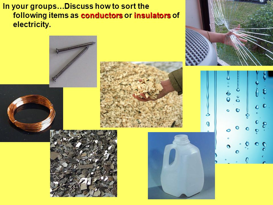 In your groups…Discuss how to sort the following items as conductors or insulators of electricity.