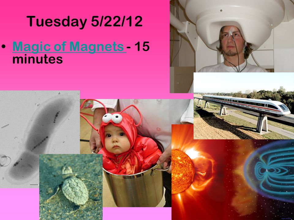 Tuesday 5/22/12 Magic of Magnets - 15 minutes
