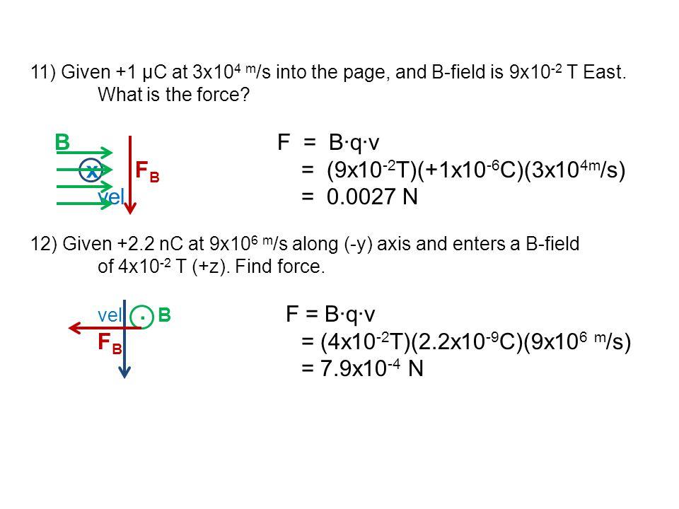FB = (9x10-2T)(+1x10-6C)(3x104m/s) vel = 0.0027 N