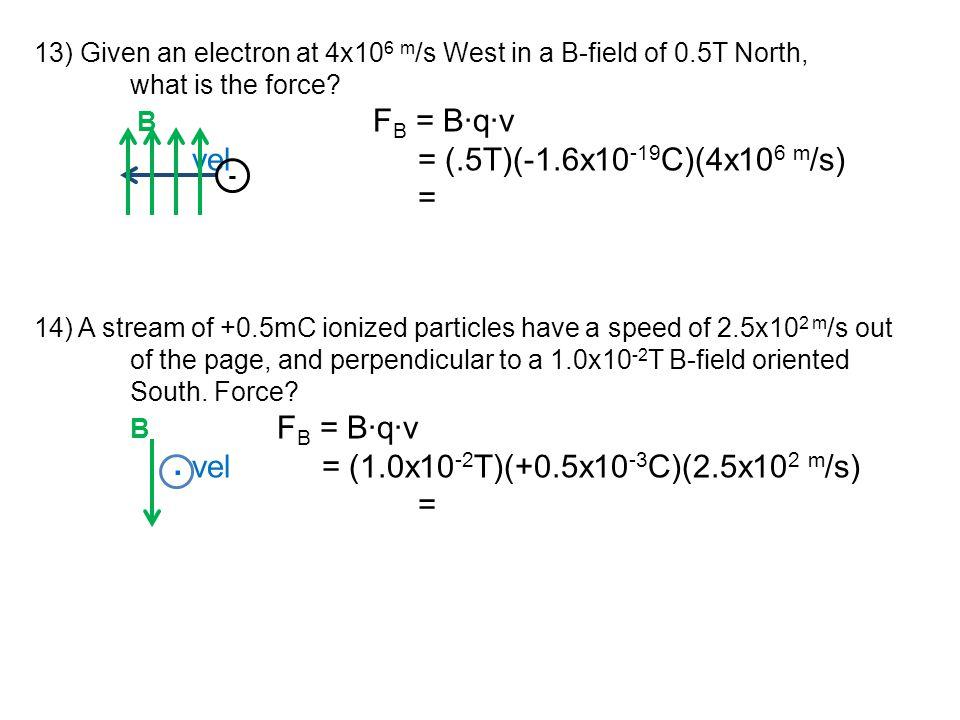 vel = (1.0x10-2T)(+0.5x10-3C)(2.5x102 m/s)