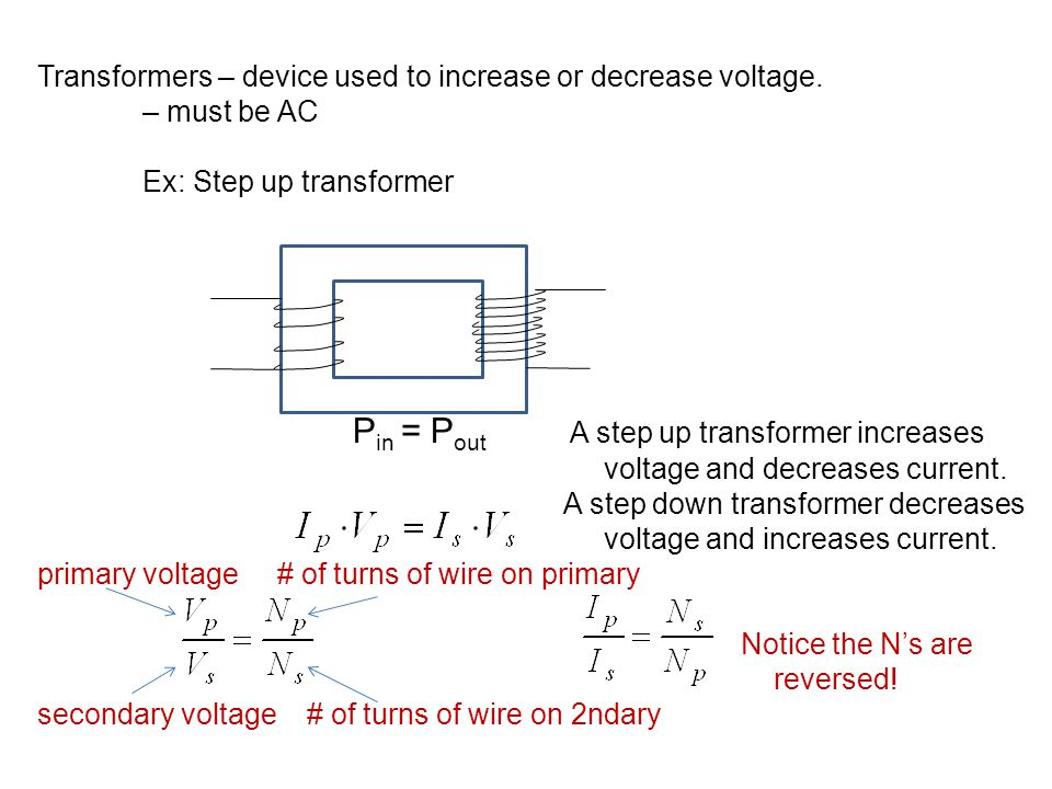 Transformers – device used to increase or decrease voltage.