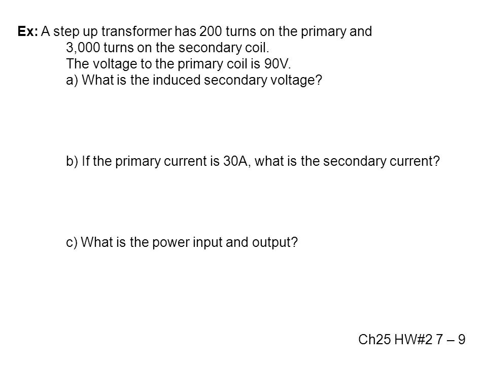 Ex: A step up transformer has 200 turns on the primary and