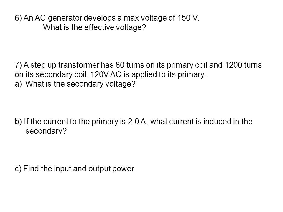 6) An AC generator develops a max voltage of 150 V.