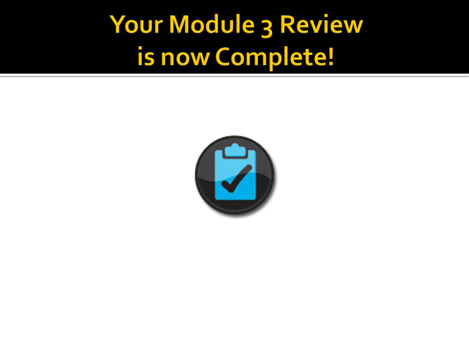 Your Module 3 Review is now Complete!