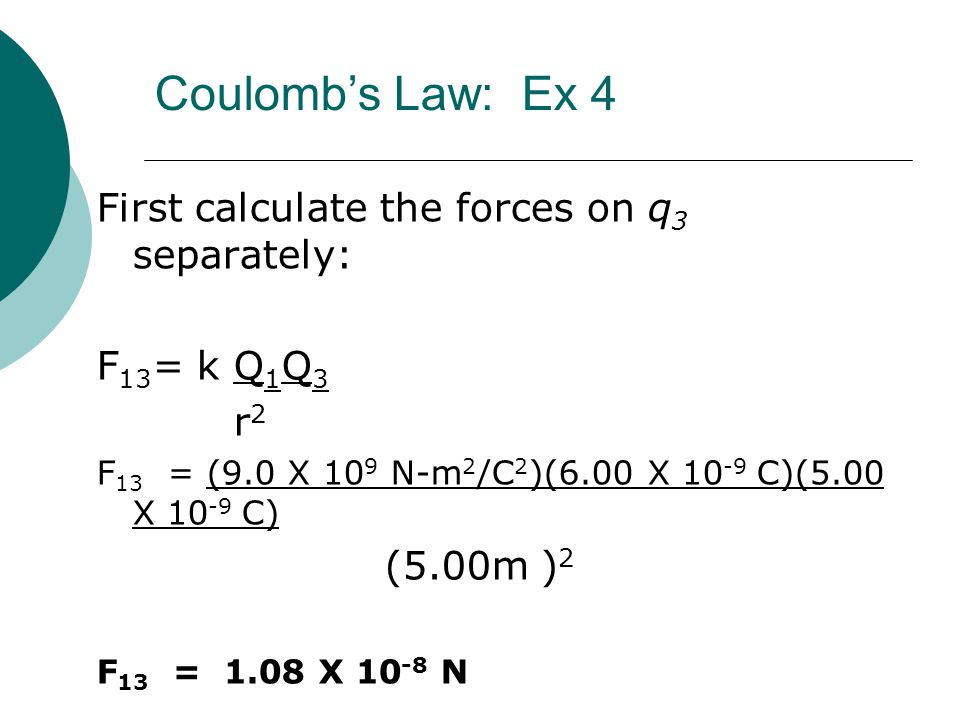 Coulomb's Law: Ex 4 First calculate the forces on q3 separately: