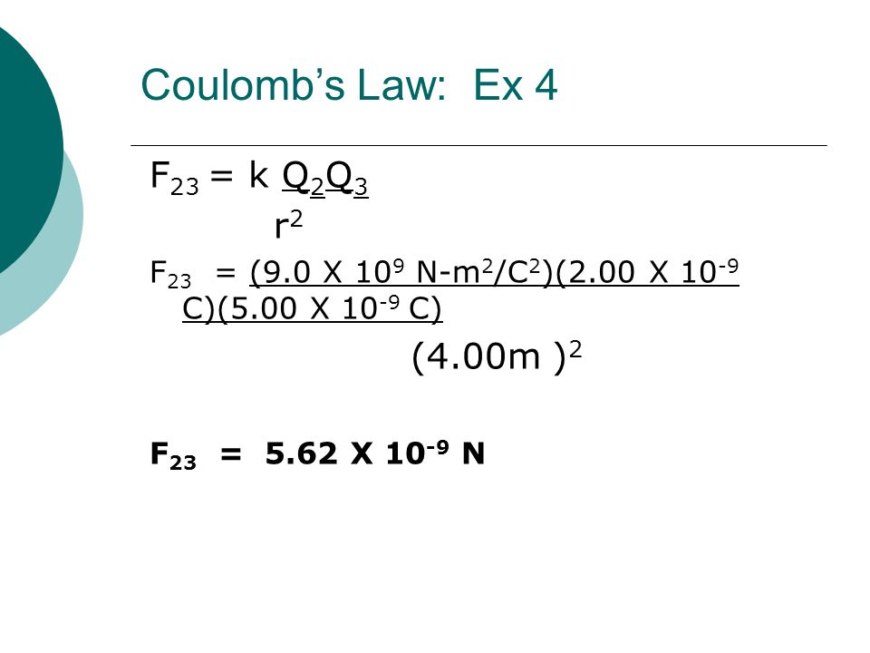 Coulomb's Law: Ex 4 F23 = k Q2Q3 r2 (4.00m )2