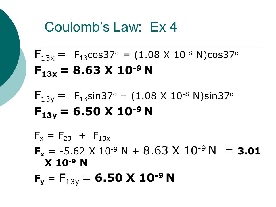 Coulomb's Law: Ex 4 F13x = F13cos37o = (1.08 X 10-8 N)cos37o