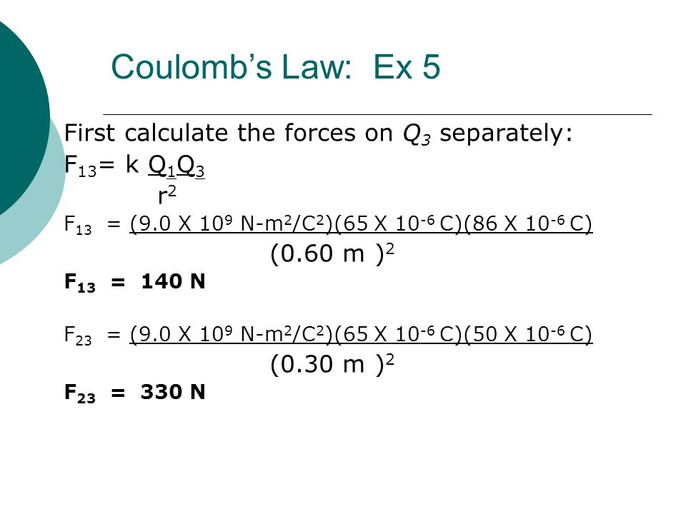 Coulomb's Law: Ex 5 First calculate the forces on Q3 separately: