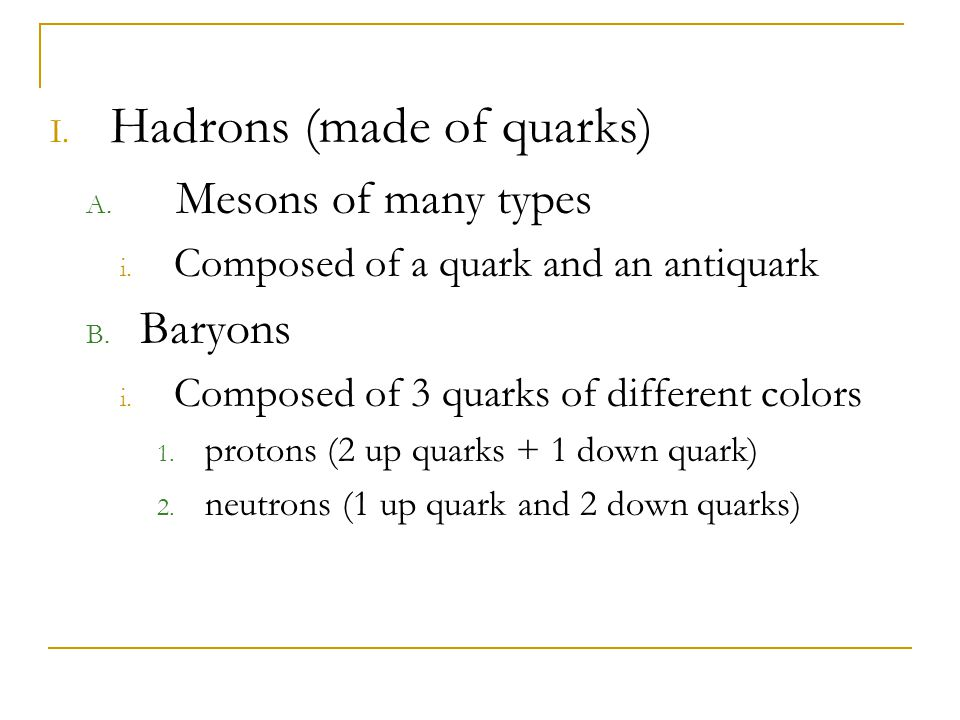 Hadrons (made of quarks)