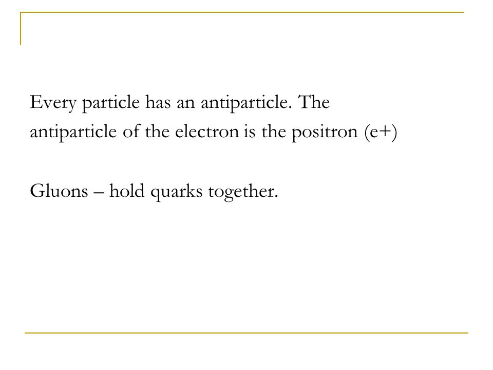 Every particle has an antiparticle. The