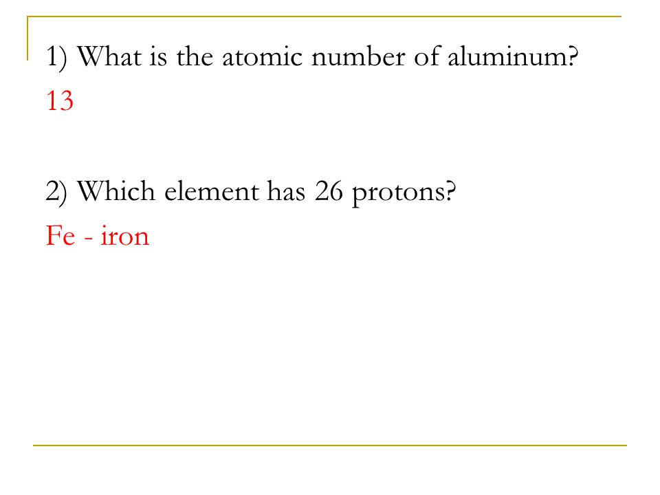 1) What is the atomic number of aluminum