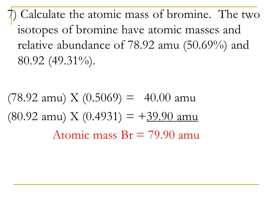 7) Calculate the atomic mass of bromine