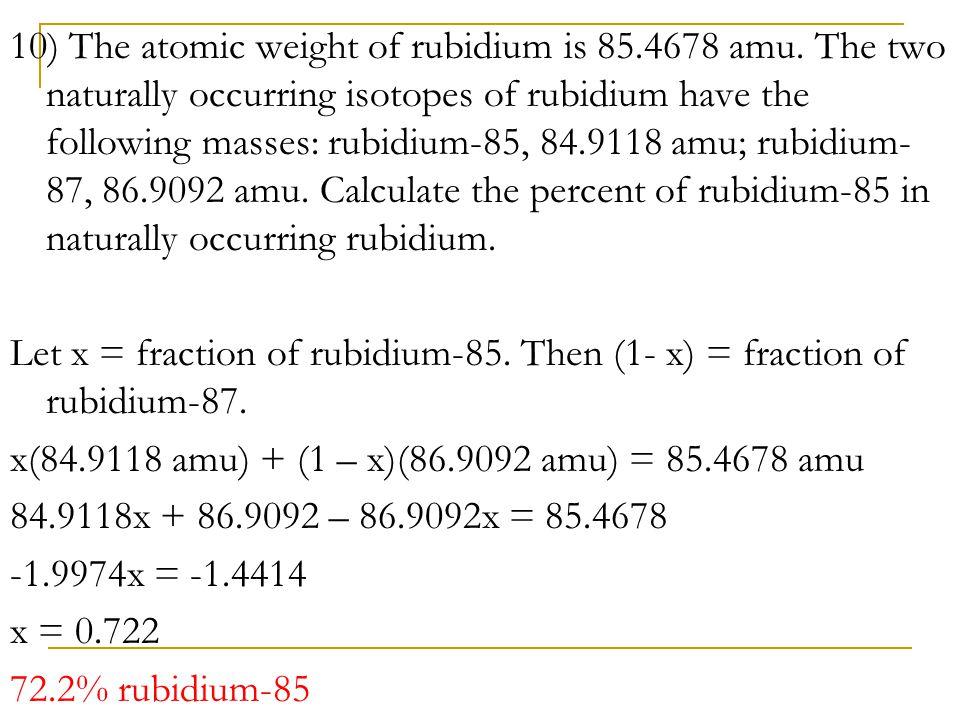 10) The atomic weight of rubidium is 85. 4678 amu