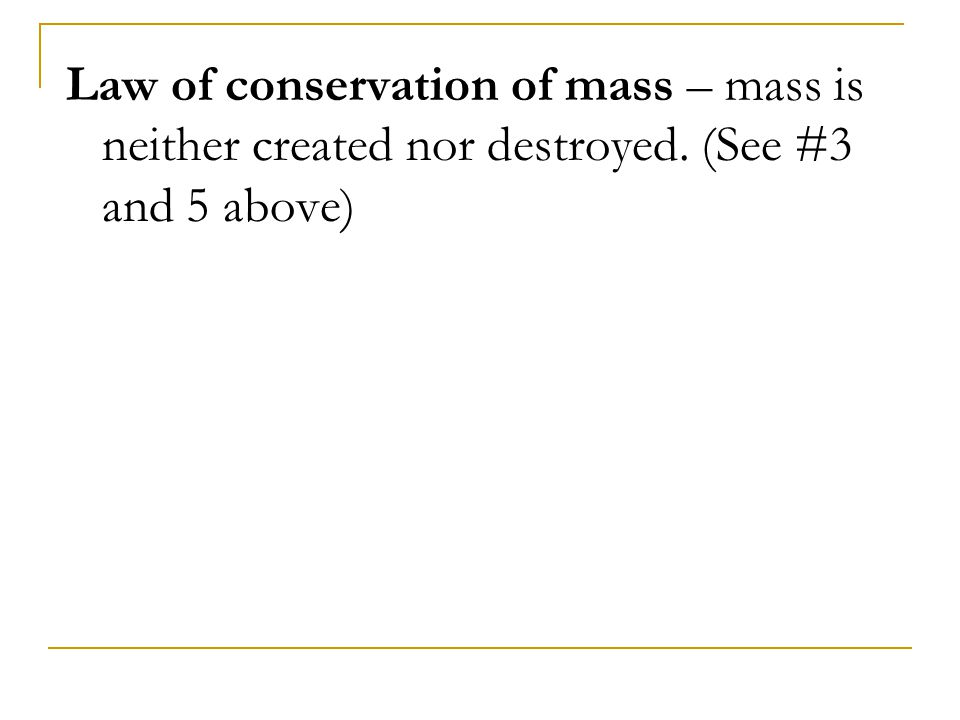 Law of conservation of mass – mass is neither created nor destroyed