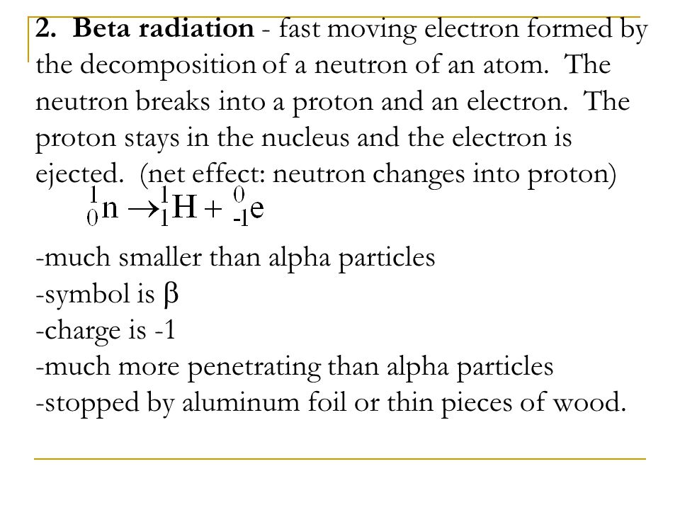 2. Beta radiation - fast moving electron formed by the decomposition of a neutron of an atom.
