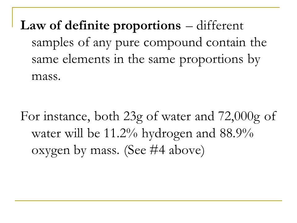 Law of definite proportions – different samples of any pure compound contain the same elements in the same proportions by mass.
