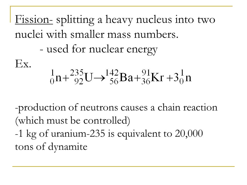 Fission- splitting a heavy nucleus into two nuclei with smaller mass numbers.