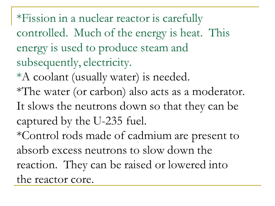 Fission in a nuclear reactor is carefully controlled