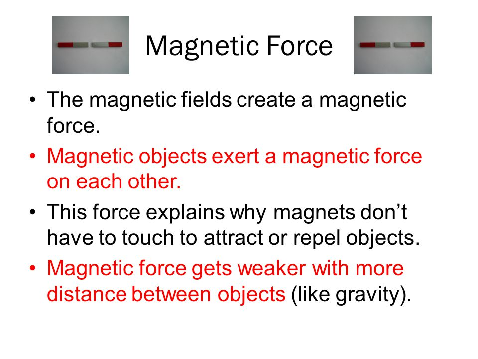 Magnetic Force The magnetic fields create a magnetic force.