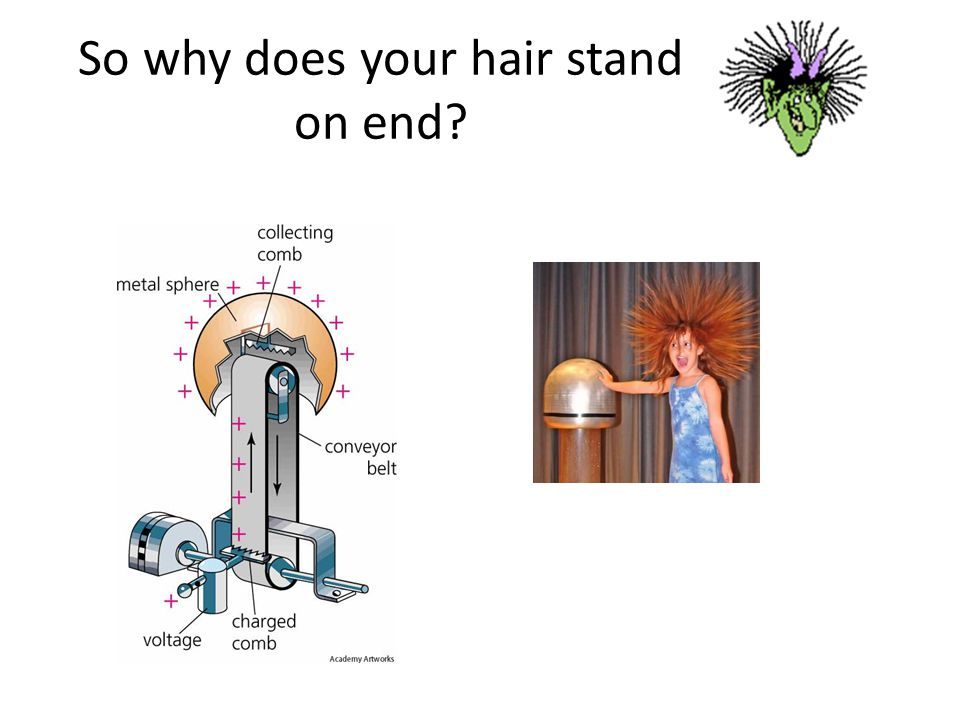 So why does your hair stand on end