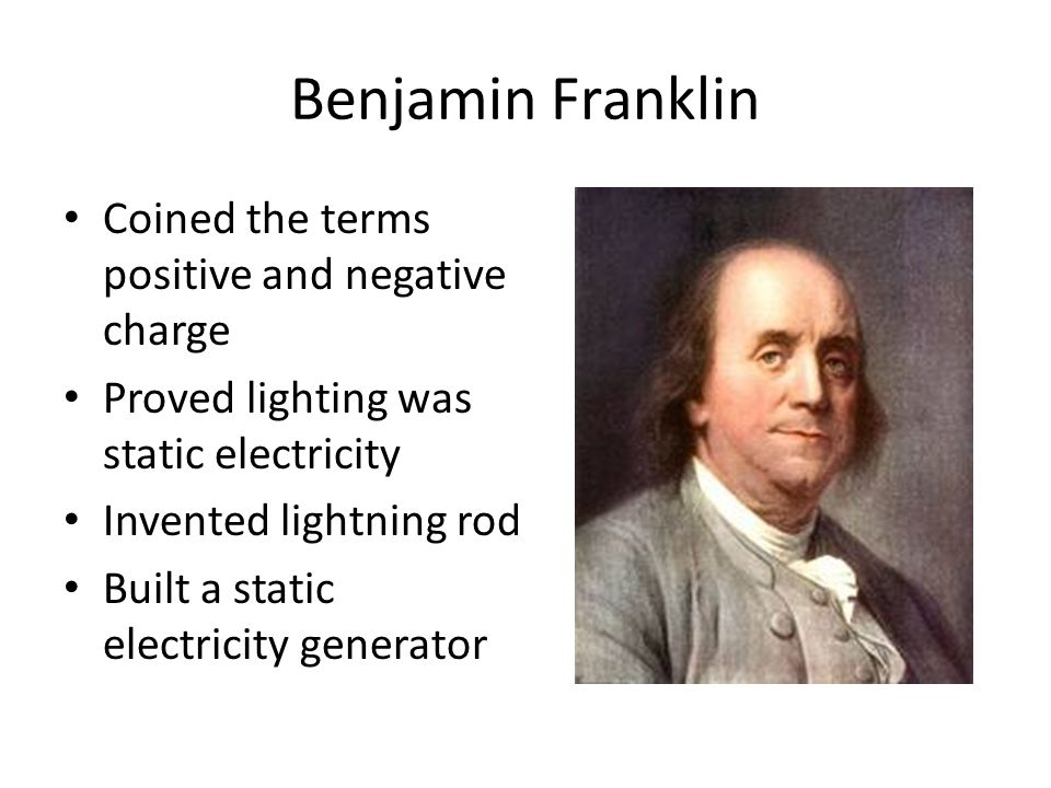 Benjamin Franklin Coined the terms positive and negative charge