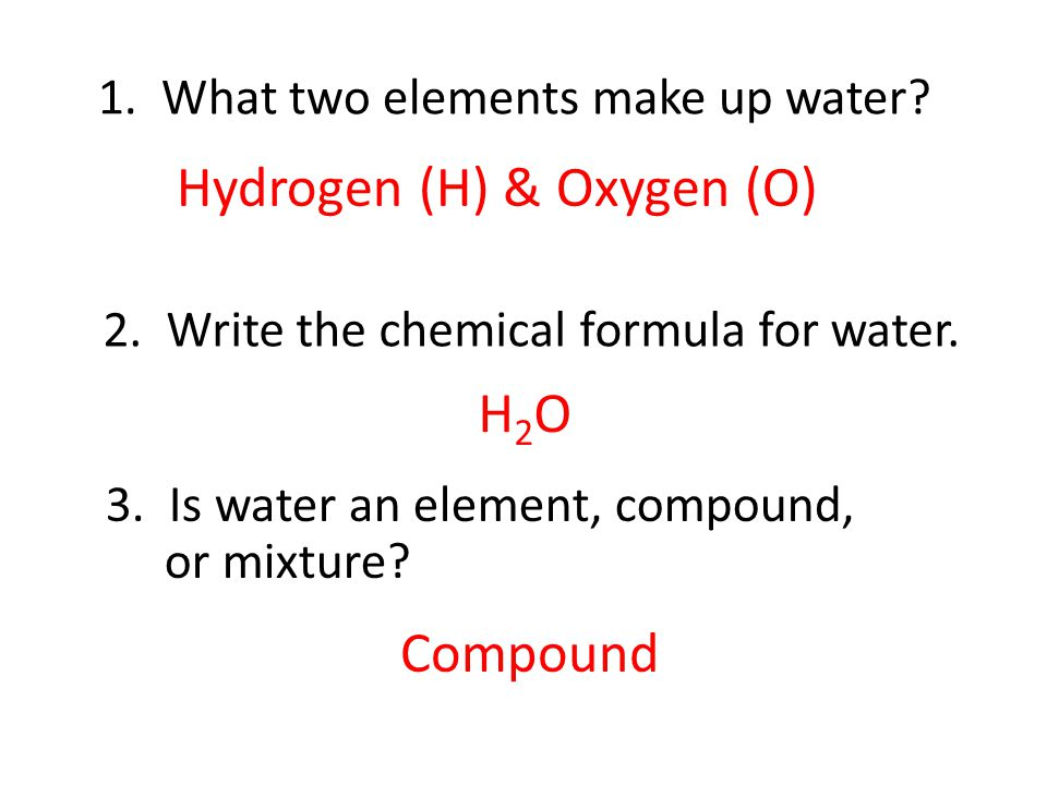 1. What two elements make up water