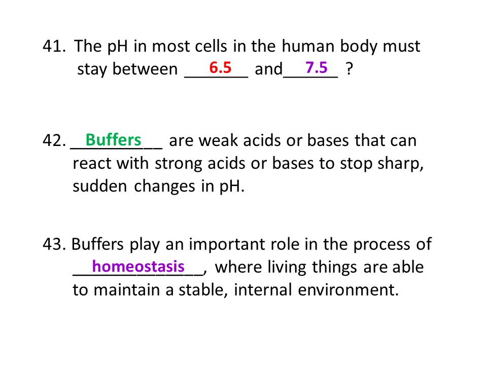 The pH in most cells in the human body must