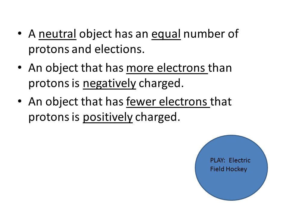 A neutral object has an equal number of protons and elections.