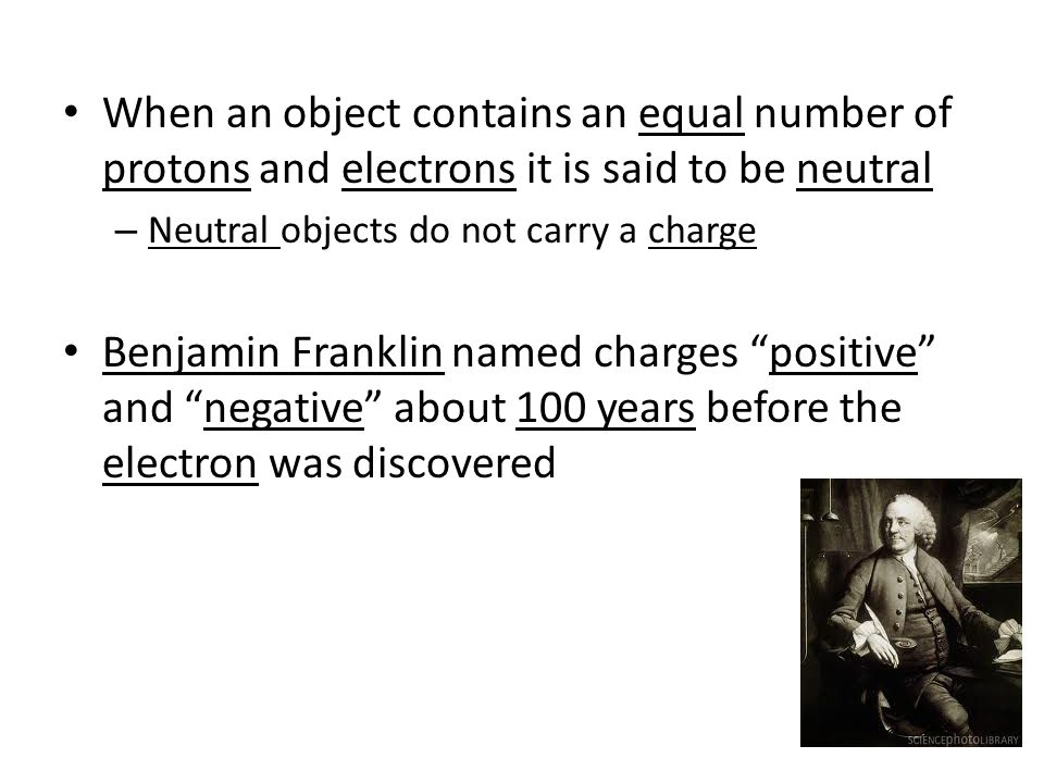 When an object contains an equal number of protons and electrons it is said to be neutral