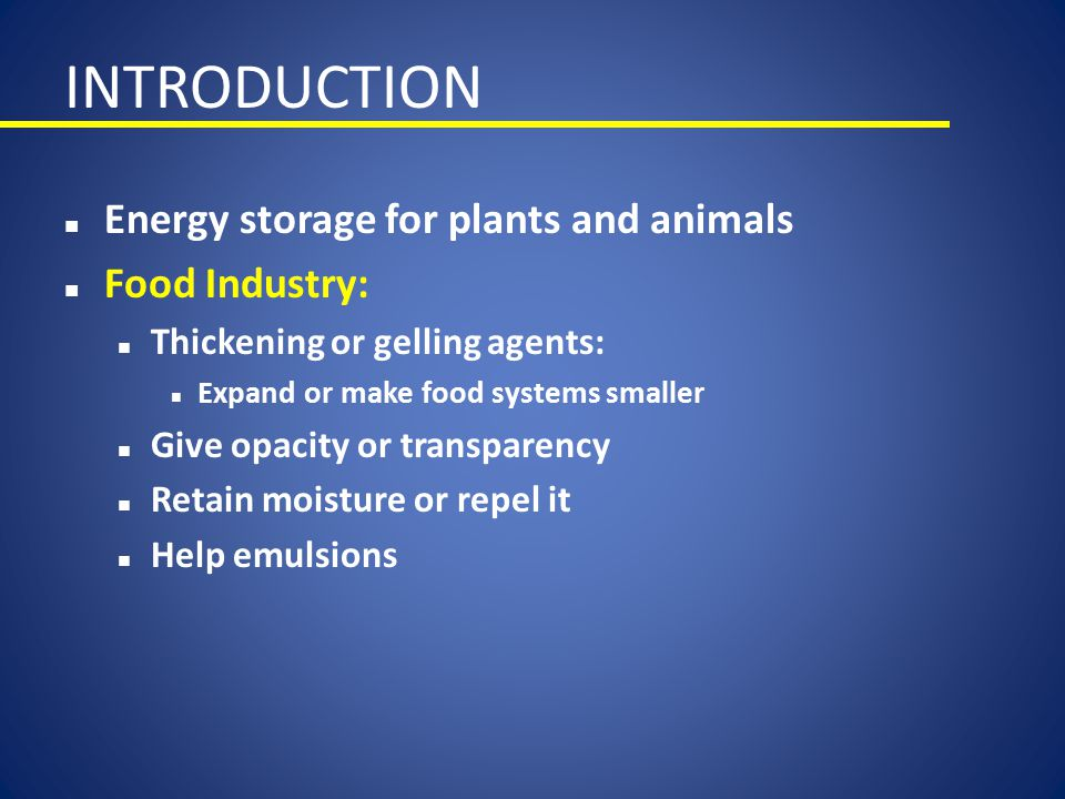INTRODUCTION Energy storage for plants and animals Food Industry: