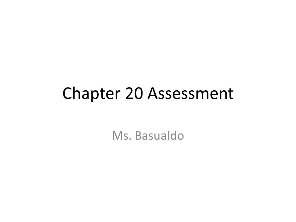 Chapter 20 Assessment Ms. Basualdo