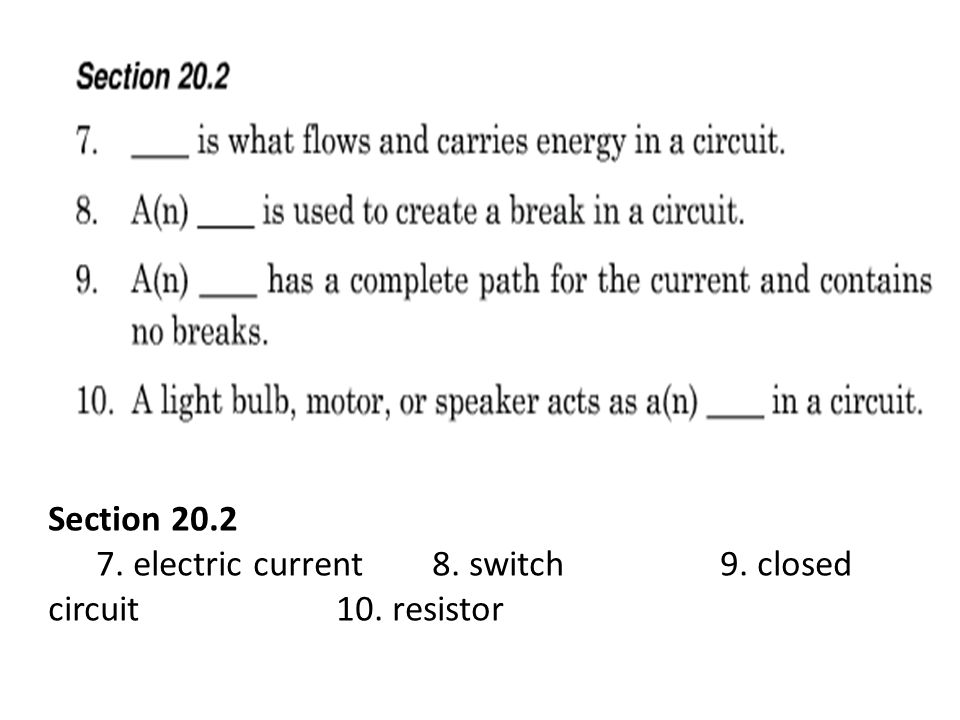 Section 20.2 7. electric current 8. switch 9. closed circuit 10. resistor