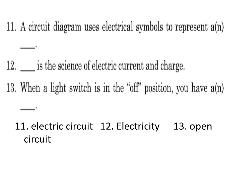 11. electric circuit 12. Electricity 13. open circuit