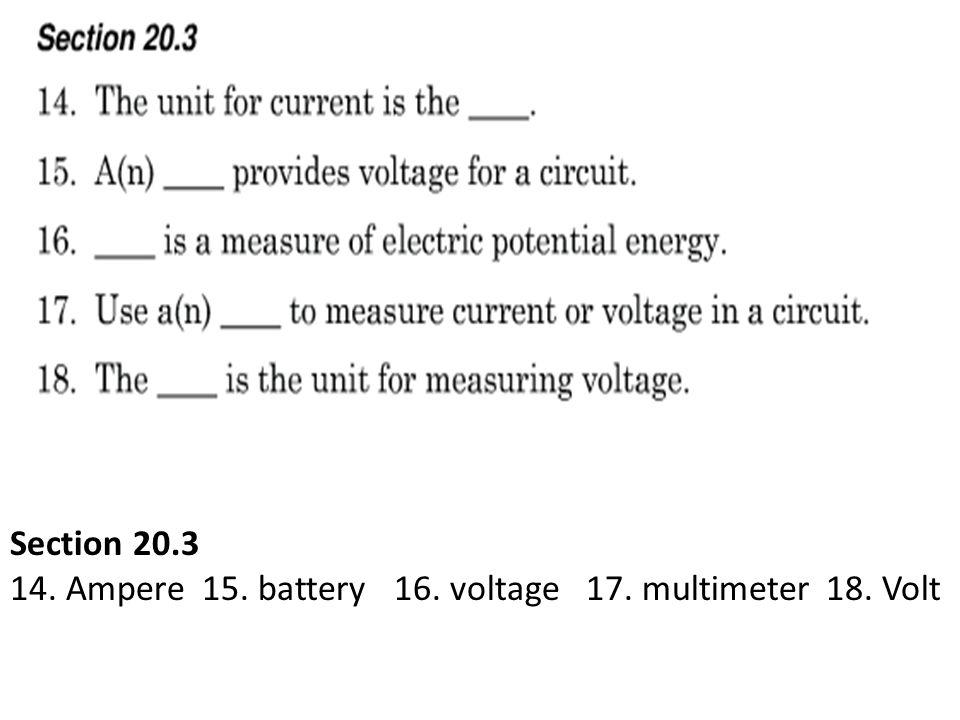 Section 20.3 14. Ampere 15. battery 16. voltage 17. multimeter 18. Volt
