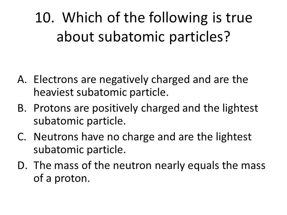 10. Which of the following is true about subatomic particles