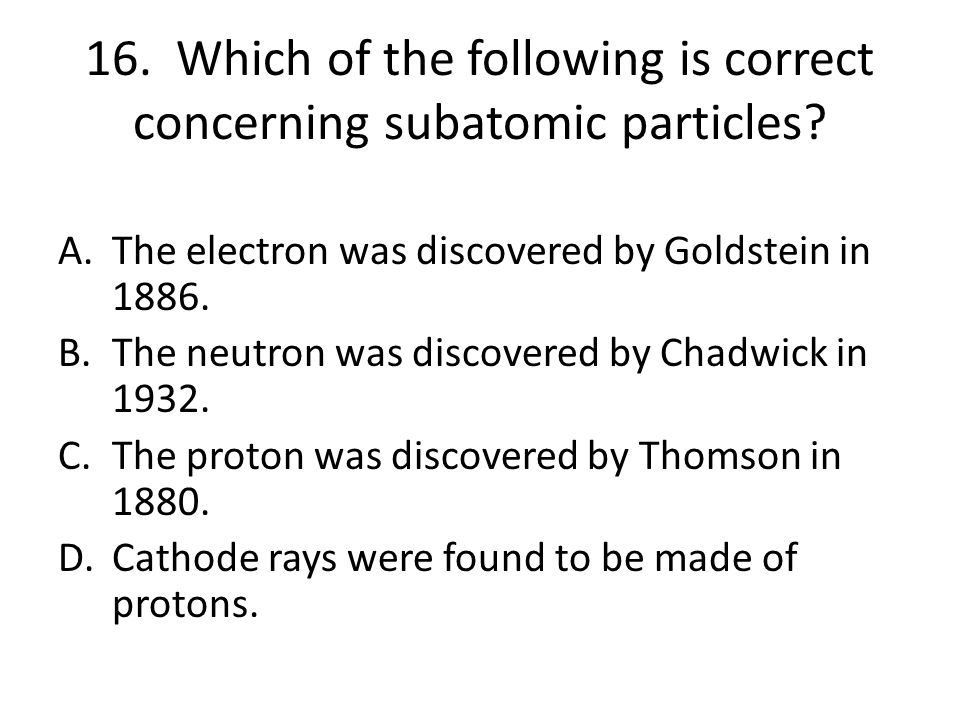 16. Which of the following is correct concerning subatomic particles