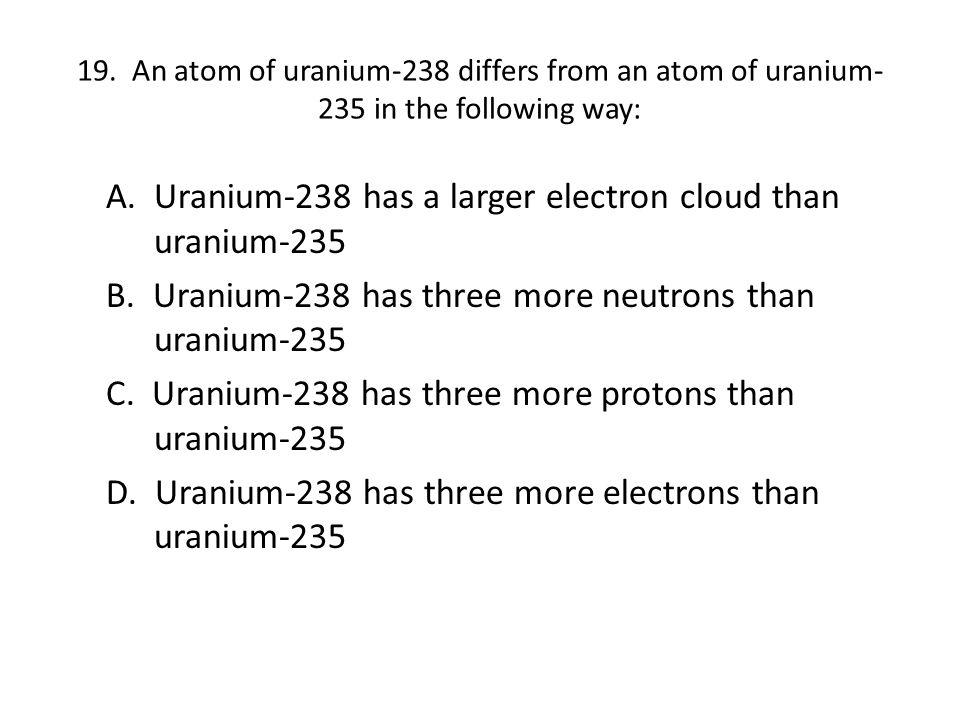 A. Uranium-238 has a larger electron cloud than uranium-235