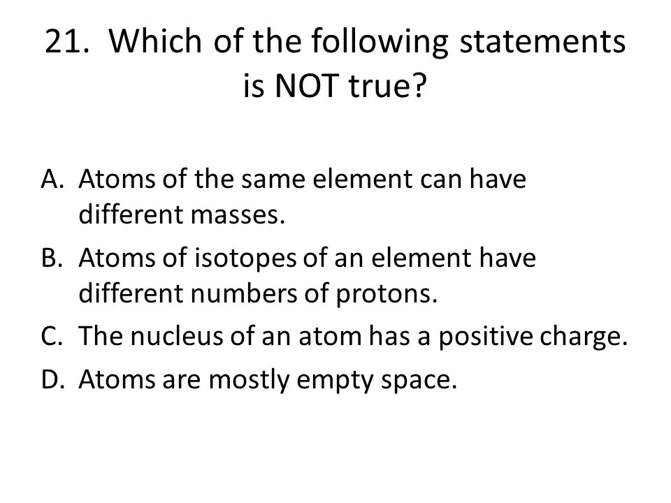21. Which of the following statements is NOT true