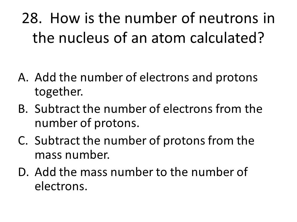 28. How is the number of neutrons in the nucleus of an atom calculated